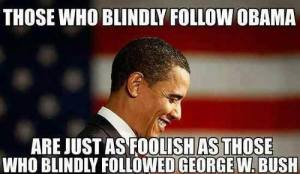 blindly follow bush obama