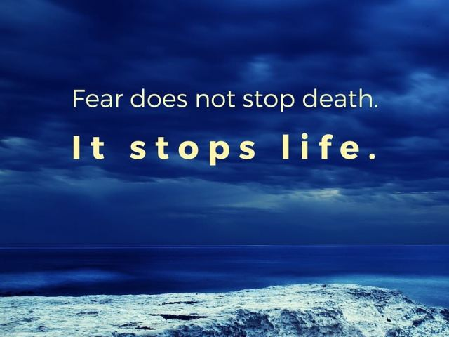 fear-does-not-stop-death.-it-stops-life.-quote